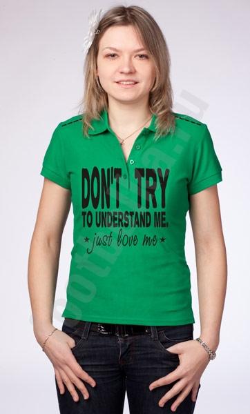 "Рубашка - поло  ""Don t  try to Understand me"" фото 0"