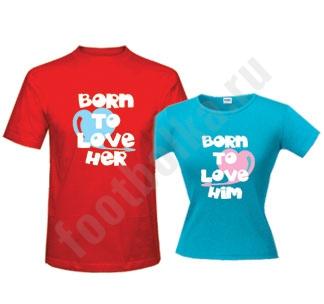 "Футболки для влюбленных ""Born to love.."""