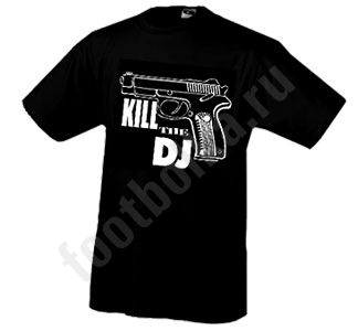 "Футболка   ""Kill the DJ"""